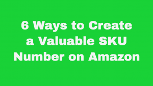 6 Ways to Create a Useful SKU Number on Amazon